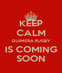 KEEP CALM QUIMERA RUGBY IS COMING SOON - Personalised Poster A4 size