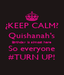 ¿KEEP CALM? Quishanah's Birthday is almost here So everyone #TURN UP! - Personalised Poster A4 size