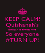 KEEP CALM? Quishanah's Birthday is almost here So everyone #TURN UP! - Personalised Poster A4 size