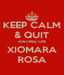 KEEP CALM & QUIT HATING ON XIOMARA ROSA - Personalised Poster A4 size