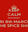 KEEP CALM QUIZ NIGHT FRI 8th MARCH THE SPICE SHIP - Personalised Poster A4 size