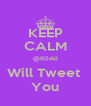 KEEP CALM @R0Ali Will Tweet  You - Personalised Poster A4 size