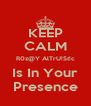 KEEP CALM R0z@Y AlTrU!St!c Is In Your Presence - Personalised Poster A4 size