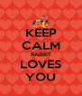 KEEP CALM RABBIT LOVES YOU - Personalised Poster A4 size