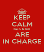 KEEP CALM Rach & Gill ARE IN CHARGE - Personalised Poster A4 size