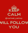 KEEP CALM @racheal_yankey WILL FOLLOW YOU - Personalised Poster A4 size
