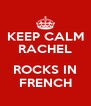 KEEP CALM RACHEL  ROCKS IN FRENCH - Personalised Poster A4 size