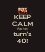 KEEP CALM Rachel turn's 40! - Personalised Poster A4 size