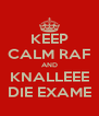 KEEP CALM RAF AND KNALLEEE DIE EXAME - Personalised Poster A4 size