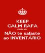 KEEP CALM RAFA desta vez NÃO te safaste ao INVENTÁRIO - Personalised Poster A4 size