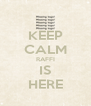 KEEP CALM RAFFI IS HERE - Personalised Poster A4 size