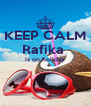 KEEP CALM Rafika  is on holiday   - Personalised Poster A4 size