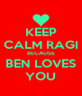 KEEP CALM RAGI BECAUSE BEN LOVES YOU - Personalised Poster A4 size