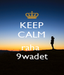 KEEP CALM  raha  9wadet - Personalised Poster A4 size