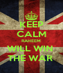 KEEP CALM RAHEEM WILL WIN  THE WAR  - Personalised Poster A4 size