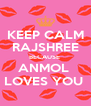 KEEP CALM  RAJSHREE  BECAUSE  ANMOL  LOVES YOU  - Personalised Poster A4 size