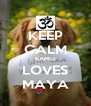 KEEP CALM RAMU LOVES MAYA - Personalised Poster A4 size
