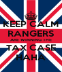 KEEP CALM RANGERS ARE WINNING THE TAX CASE HAHA - Personalised Poster A4 size