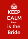 KEEP CALM Rania is the Bride - Personalised Poster A4 size