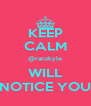 KEEP CALM @ranzkyle WILL NOTICE YOU - Personalised Poster A4 size
