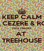 KEEP CALM RARESH, CEZERE & ROUSTAM THIS FRIDAY AT  TREEHOUSE - Personalised Poster A4 size