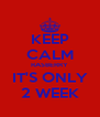 KEEP CALM RASBERRY IT'S ONLY 2 WEEK - Personalised Poster A4 size