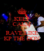KEEP CALM & RAVE LIKE KP THE DON - Personalised Poster A4 size