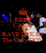 KEEP CALM & RAVE LYK KP The Only DON - Personalised Poster A4 size