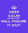 KEEP CALM RAVENCLAWS WILL FIGURE IT OUT - Personalised Poster A4 size