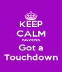 KEEP CALM RAVENS Got a Touchdown - Personalised Poster A4 size