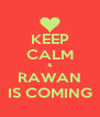 KEEP CALM & RAWAN IS COMING - Personalised Poster A4 size