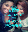 KEEP CALM'RE AND BLACK POWER! - Personalised Poster A4 size
