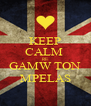 KEEP CALM  RE  GAMW TON MPELAS - Personalised Poster A4 size