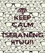 KEEP CALM RE TSEBANENG !!TUU!! - Personalised Poster A4 size