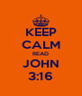 KEEP CALM READ JOHN 3:16 - Personalised Poster A4 size
