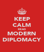 KEEP CALM READ MODERN DIPLOMACY - Personalised Poster A4 size