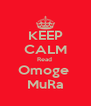 KEEP CALM Read  Omoge  MuRa - Personalised Poster A4 size