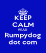 KEEP CALM READ Rumpydog dot com - Personalised Poster A4 size