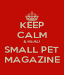 KEEP CALM & READ SMALL PET MAGAZINE - Personalised Poster A4 size