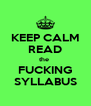 KEEP CALM READ the  FUCKING SYLLABUS - Personalised Poster A4 size