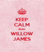 KEEP CALM READ WILLOW JAMES - Personalised Poster A4 size