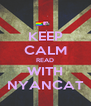 KEEP CALM READ WITH NYANCAT - Personalised Poster A4 size