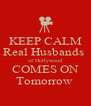 KEEP CALM Real Husbands  of Hollywood COMES ON Tomorrow  - Personalised Poster A4 size