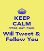 KEEP CALM @Real_Liam_Payne Will Tweet & Follow You - Personalised Poster A4 size