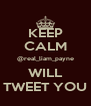 KEEP CALM @real_liam_payne WILL TWEET YOU - Personalised Poster A4 size