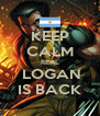 KEEP CALM REAL  LOGAN IS BACK - Personalised Poster A4 size