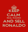 KEEP CALM  REAL MADRID AND SELL RONALDO - Personalised Poster A4 size