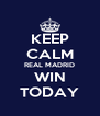 KEEP CALM REAL MADRID WIN TODAY - Personalised Poster A4 size