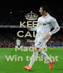KEEP CALM Real Madrid Win tonight - Personalised Poster A4 size