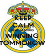 KEEP CALM REAL MADRID  WINNING  TOMMOROW  - Personalised Poster A4 size